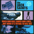 The Jack Saints - Rock And Roll Saved Our Lives... ...But Now It's Trying To Kill Us!