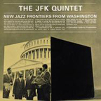 The JFK Quintet - New Jazz Frontiers From Washington