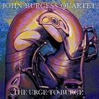 The John Burgess Quartet - The Urge To Burge