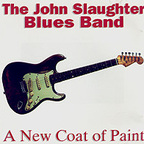 The John Slaughter Blues Band - A New Coat Of Paint