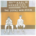 The Karl Hendricks Trio - The Jerks Win Again