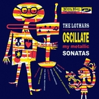 The Lothars - Oscillate My Metallic Sonatas