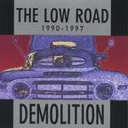 The Low Road - Demolition · 1990 - 1997
