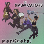 The Masticators - Masticate!