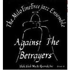 The Milo Fine Free Jazz Ensemble - Against The Betrayers