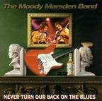 The Moody Marsden Band - Never Turn Our Back On The Blues
