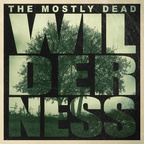 The Mostly Dead - Wilderness