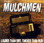 The Mulchmen - Louder Than Dirt, Thicker Than Mud!