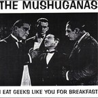 The Mushuganas - I Eat Geeks Like You For Breakfast