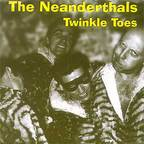 The Neanderthals - Twinkle Toes