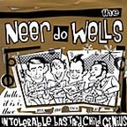The Ne'er Do Wells - Hello, It Is I, Thee Intolerable Bastard Child Genius
