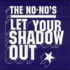 The No-Nos - Let Your Shadow Out