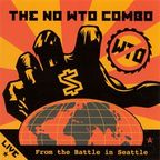 The No WTO Combo - Live From The Battle In Seattle