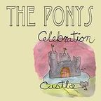 The Ponys - Celebration Castle