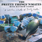 The Pretty Things 'N Mates - A Whiter Shade Of Dirty Water