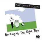 The Producers (UK) - Barking Up The Right Tree