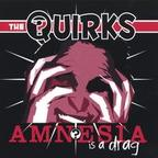 The Quirks - Amnesia Is A Drag