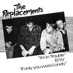 The Replacements - I'm In Trouble