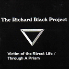 The Richard Black Project - Victim Of The Street Life / Through A Prism