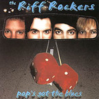 The Riff Rockers - Pop's Got The Blues