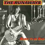 The Runaways - Born To Be Bad
