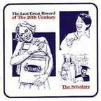 The Scholars - The Last Great Record Of The 20th Century