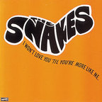 The Snakes (US 1) - I Won't Love You 'Til You're More Like Me
