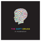 The Soft Drugs - In Moderation