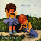 The Spores - What Gives?