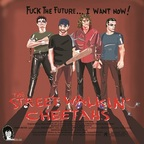 The Streetwalkin' Cheetahs - Fuck The Future... I Want Now!