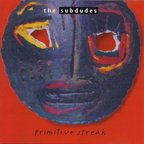 The Subdudes - Primitive Streak