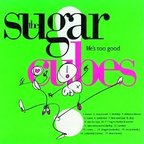 The Sugarcubes - Life's Too Good