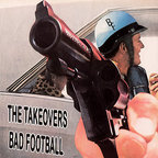 The Takeovers - Bad Football