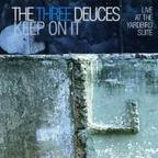 The Three Deuces - Keep On It · Live At The Yardbird Suite
