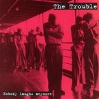 The Trouble - Nobody Laughs Anymore