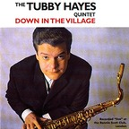The Tubby Hayes Quintet - Down In The Village