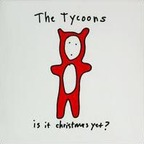 The Tycoons - Is It Christmas Yet?