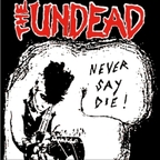 The Undead - Never Say Die!