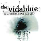 The Vidablue - What I Should Have Said Vol. 1