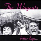The Wayouts - Better Days...