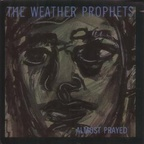 The Weather Prophets - Almost Prayed