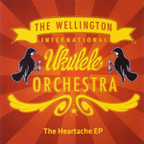 The Wellington International Ukulele Orchestra - The Heartache e.p.