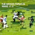 The Wicked Farleys - Make It It