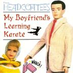 Thee Headcoatees - My Boyfriend's Learning Karate