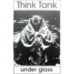 Think Tank (NZ) - Under Glass