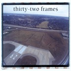 Thirty-Two Frames - s/t