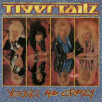 Tigertailz (UK 1) - Young And Crazy
