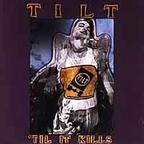 Tilt (US 2) - 'Til It Kills