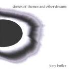 Tony Butler - Demos Of Themes And Other Dreams