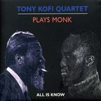 Tony Kofi Quartet - Plays Monk · All Is Know
